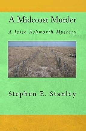 A Midcoast Murder: A Jesse Ashworth Mystery by Stephen E. Stanley (2010-04-01)