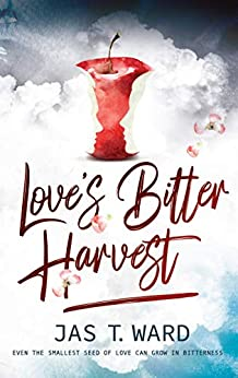 Love's Bitter Harvest by [Jas T Ward, BookSmith Design, Hot Tree Editing]