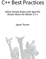 C++ Best Practices: 45ish Simple Rules with Specific Action Items for Better C++
