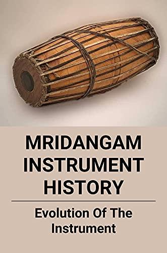 Mridangam Instrument History: Evolution Of The Instrument: A Brief History Of Mridangam Makers (English Edition)