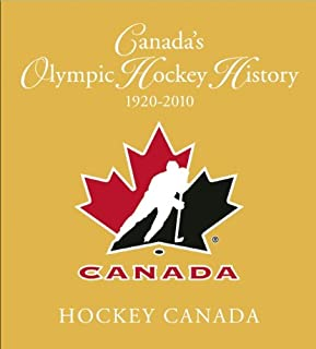 Canada's Olympic Hockey History, 1920-2010: Officially Licensed by Hockey Canada and Hockey Hall of Fame