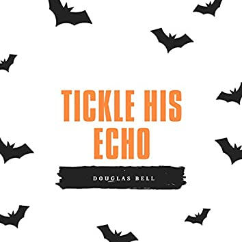 Tickle His Echo