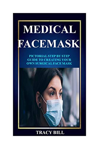 MEDICAL FACE MASK: Learn How To Easily Sew A Washable, Adjustable and Reusable Face Mask Using Fabric With Pictorial Illustrations (Easy To Follow)