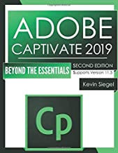Adobe Captivate 2019: Beyond The Essentials (2nd Edition)