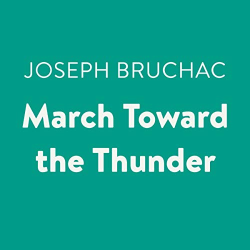March Toward the Thunder                   By:                                                                                                                                 Joseph Bruchac                               Narrated by:                                                                                                                                 Victor Bevine                      Length: 7 hrs and 12 mins     Not rated yet     Overall 0.0