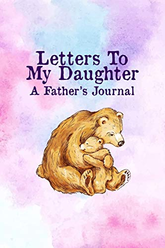 Letters To My Daughter A Father's Journal: Father Daughter Keepsake Journal - A Loving Gift For New Dads