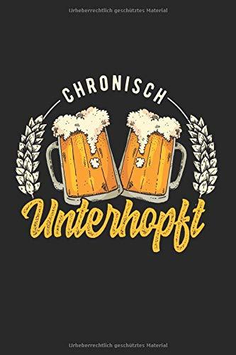 Bier - Chronisch Untehopft: A5 Notizbuch mit dem lustigen und coolem Spruch: Chronisch Unterhopft und Bier Motiv, Punktraster 120 Seiten 15,24 x ... Zoll), Ideal als Geschenk für alle Bier Fans