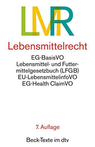 Lebensmittelrecht: EG-Lebensmittel-Basisverordnung, Lebensmittel- und Futtermittelgesetzbuch mit den wichtigsten Durchführungsvorschriften (Beck-Texte im dtv)