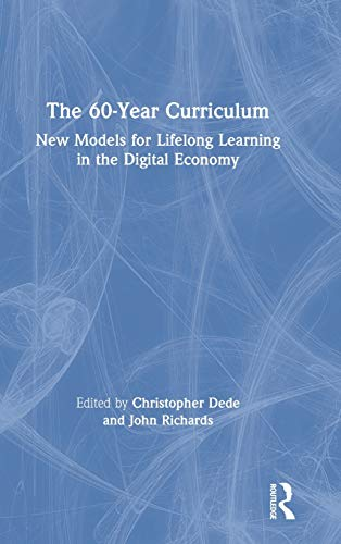 Compare Textbook Prices for The 60-Year Curriculum: New Models for Lifelong Learning in the Digital Economy 1 Edition ISBN 9780367423193 by Dede, Christopher J.,Richards, John
