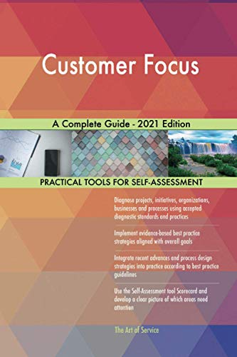 Customer Focus A Complete Guide - 2021 Edition