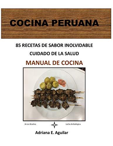 Cocina Peruana: 85 Recetas de Sabor Inolvidable, Cuidado de la Salud, Manual de Cocina