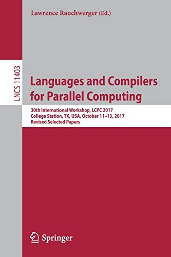 Languages and Compilers for Parallel Computing: 30th International Workshop, Lcpc 2017, College Station, Tx, Usa, October 11-13, 2017, Revised Selected Papers