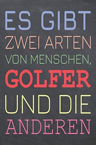 Es gibt zwei Arten von Menschen, Golfer und die Anderen: Golfer Punktraster Notizbuch, Notizheft oder Schreibheft - 110 Seiten - Büro Equipment & ... Geschenk zu Weihnachten oder Geburtstag
