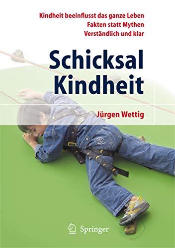 Schicksal Kindheit: Kindheit Beeinflusst Das Ganze Leben - Fakten Statt Mythen - Verständlich und Klar (German Edition)