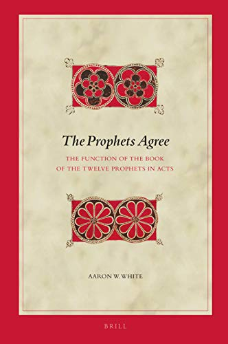 Compare Textbook Prices for The Prophets Agree The Function of the Book of the Twelve Prophets in Acts Biblical Interpretation  ISBN 9789004426276 by Aaron W. White