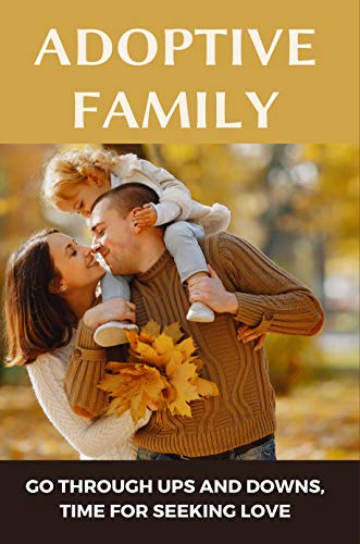 Adoptive Family: Go Through Ups And Downs, Time For Seeking Love: Adopt Situation (English Edition)