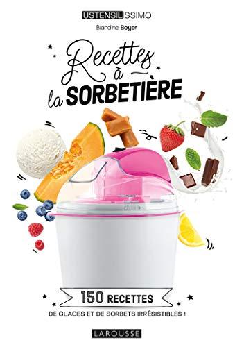 Recettes à la sorbetière: 150 recettes de glaces et de sorbets irrésistibles !