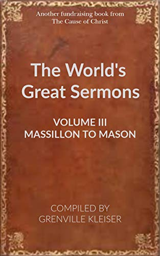 The World's Great Sermons (Volume 3 - Massillon to Mason - Annotated) (English Edition)