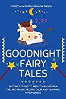 Goodnight Fairy Tales: Bedtime stories to help your children falling Asleep, feeling Calm, and learning Mindfulness
