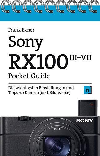 Sony RX100 Pocket Guide: Die wichtigsten Einstellungen und Tipps zu den Modellen III bis VII (inkl. Bildrezepte)
