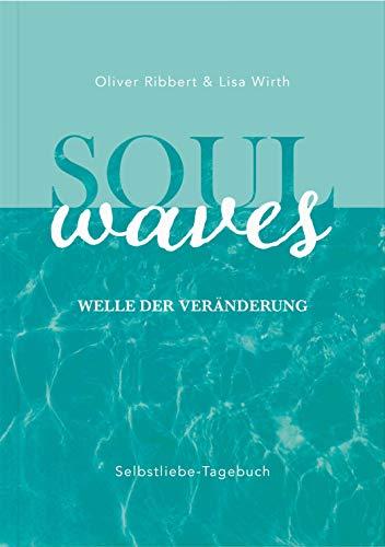 SOUL WAVES - das Selbstliebe-Tagebuch   Selbstliebe lernen, Blockierungen auflösen   Übungsbuch für 12 Wochen   Ritual für morgens und abends mit 12 Wochenaufgaben