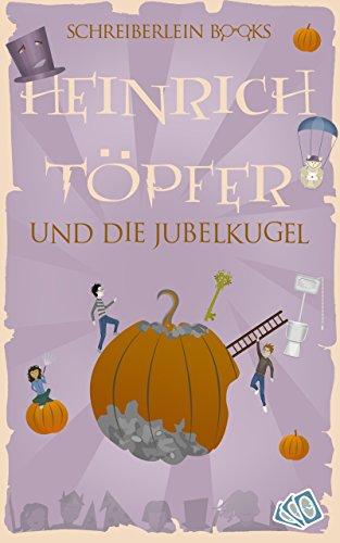 Heinrich Töpfer und die Jubelkugel: Die magische Harry-Potter-Parodie