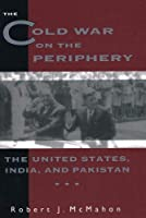 The Cold War on the Periphery: The United States, India, and Pakistan