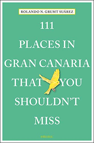 111 Places in Gran Canaria That You Shouldn't Miss: Travel Guide