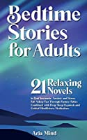 Bedtime Stories for Adults: 21 Relaxing Novels to Beat Insomnia, Anxiety and Stress. Fall Asleep Fast Through Fantasy Fables Combined with Deep Sleep Hypnosis and Guided Mindfulness Meditations (Self Help in Modern Society)