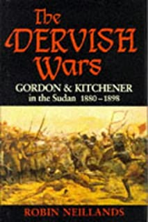 The Dervish Wars: Gordon and Kitchener in the Sudan, 1880-1898