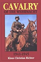The Cavalry of the Wehrmacht 1941-1945: (Schiffer Military History) by Klaus Christian Richter(2004-01-01)