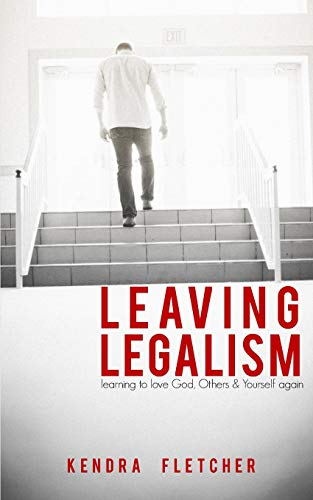 Leaving Legalism: Learning to Love God, Others, and Yourself Again