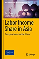 Labor Income Share in Asia: Conceptual Issues and the Drivers (ADB Institute Series on Development Economics)