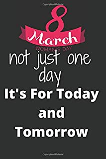 8 March Women's Day not just one day it's for today and tomorrow: International Women's Day Feminist,Women Appreciation Jo...