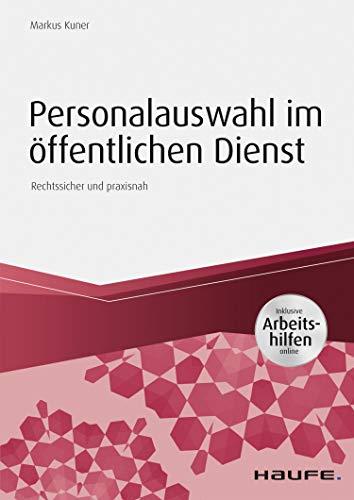 Personalauswahl im öffentlichen Dienst - inkl. Arbeitshilfen online: Arbeitsrechtliche Einstellungsprozesse rechtssicher gestalten (Haufe Fachbuch 14115)
