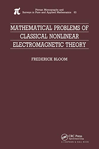 Mathematical Problems of Classical Nonlinear Electromagnetic Theory (Monographs and Surveys in Pure and Applied Mathematics Book 63) (English Edition)