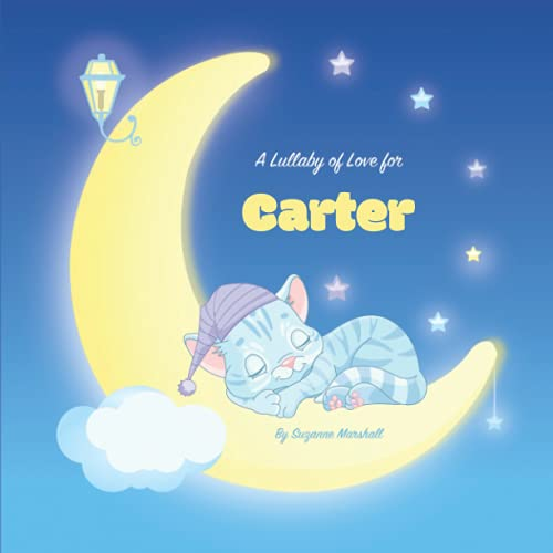 A Lullaby of Love for Carter: Personalized Baby & Bedtime Story Book for...