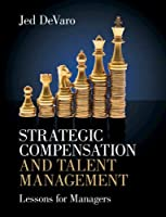 Strategic Compensation and Talent Management: Lessons for Managers