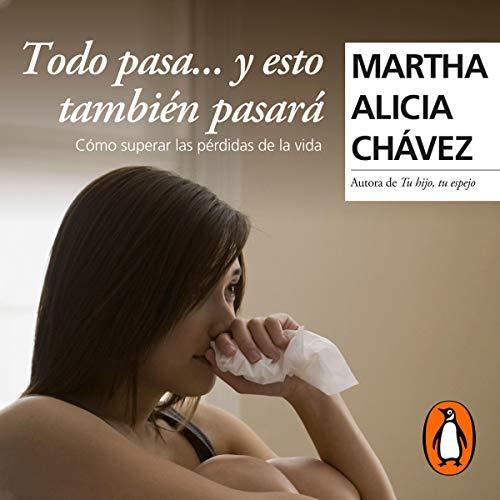 Todo pasa...y esto también pasará [Everything Happens...And This Will Also Happen] Audiobook By Martha Alicia Chávez cover art