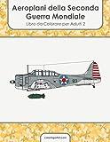 Aeroplani della Seconda Guerra Mondiale Libro da Colorare per Adulti 2