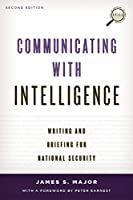 Communicating with Intelligence: Writing and Briefing for National Security (Security and Professional Intelligence Education)