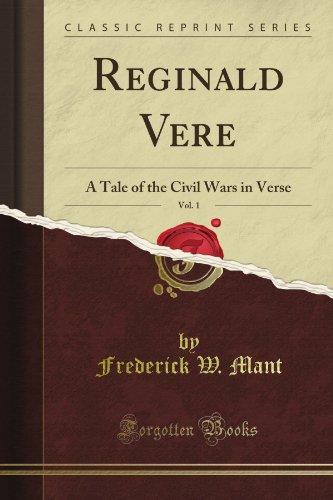 Reginald Vere: A Tale of the Civil Wars in Verse, Vol. 1 (Classic Reprint)