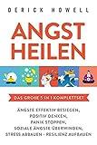 Angst heilen - Das große 5 in 1 Komplettset: Ängste effektiv besiegen | Positiv denken | Panik stoppen | Soziale Ängste überwinden | Stress abbauen - Resilienz aufbauen (German Edition)