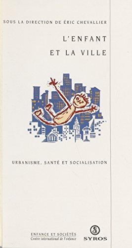 L'enfant et la ville: Urbanisme, santé et socialisation (Enfance et societes)