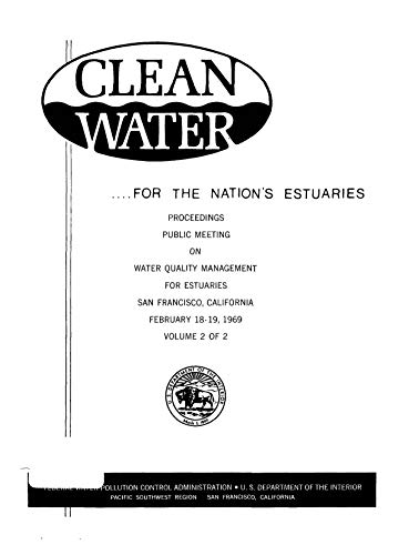 Clean Water For The Nations Estuaries Proceedings Public Meeting On Water Quality Management For Estuaries San Francisco Ca February 18-19 1969 Volume 2 (English Edition)