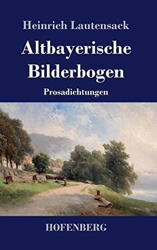 Altbayerische Bilderbogen: Prosadichtungen