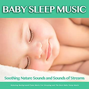 Baby Sleep Music: Soothing Nature Sounds and Sounds of Streams, Relaxing Background Piano Music For Sleeping and The Best Baby Sleep Music