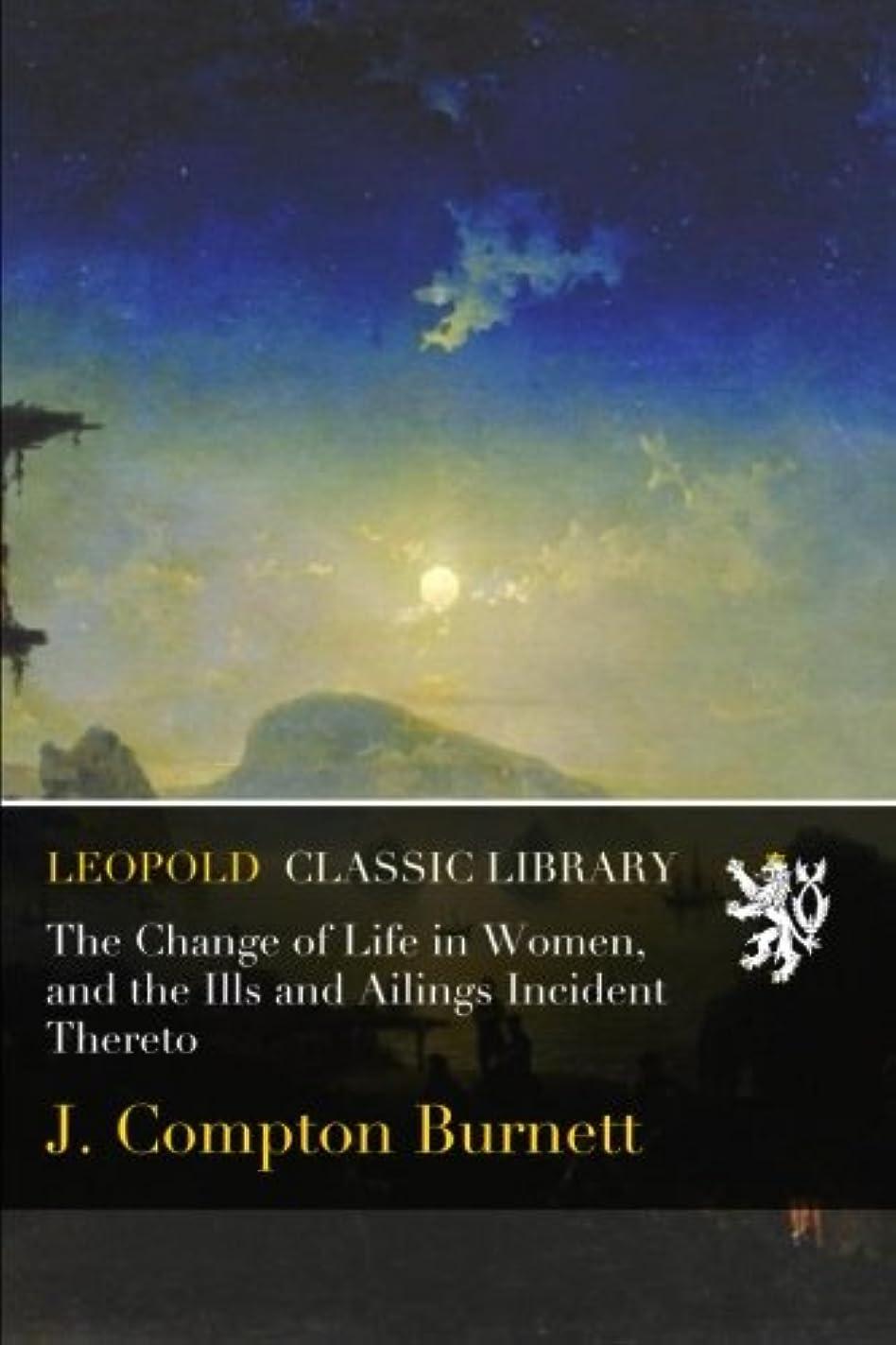 溶かす定刻軽減するThe Change of Life in Women, and the Ills and Ailings Incident Thereto