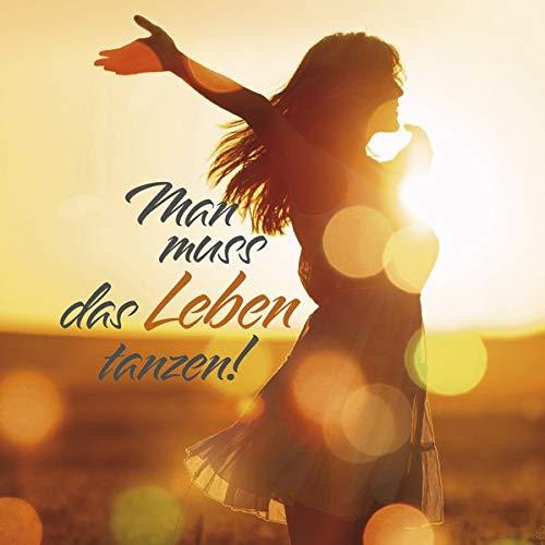 Mann muss dass Leben tanzen!: Geschenkbuch für alle lebenslustigen Menschen.