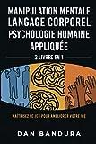 Manipulation Mentale | Langage Corporel | Psychologie Humaine Appliquée: 3 Livres en 1 - Maîtrisez...